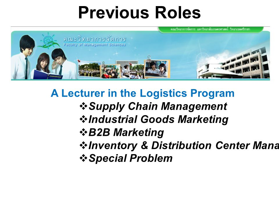 Previous Roles A Lecturer in the Logistics Program  Supply Chain Management  Industrial Goods Marketing  B2B Marketing  Inventory & Distribution C