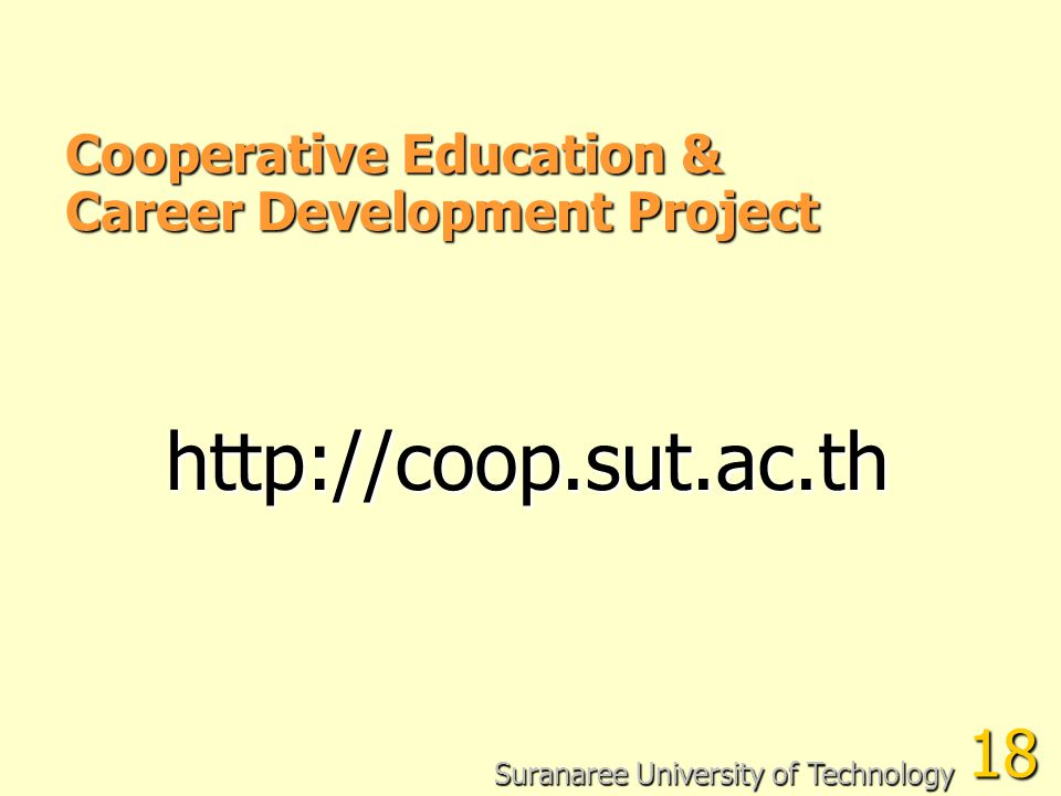Cooperative Education & Career Development Project Suranaree University of Technology 18 http://coop.sut.ac.th
