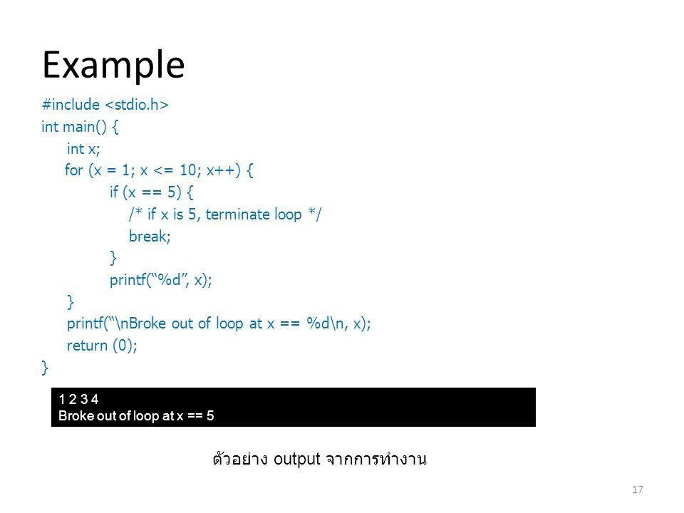 "Example #include int main() { int x; for (x = 1; x <= 10; x++) { if (x == 5) { /* if x is 5, terminate loop */ break; } printf(""%d"", x); } printf(""\nB"