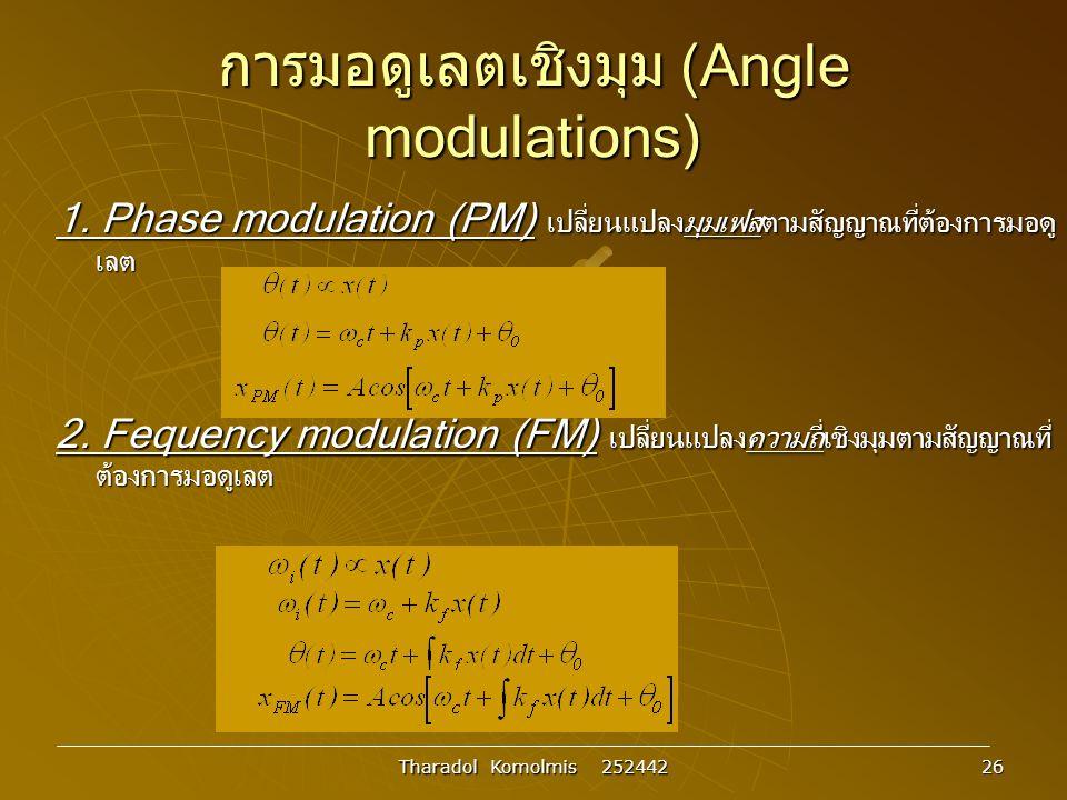 Tharadol Komolmis 252442 26 การมอดูเลตเชิงมุม (Angle modulations) 1.