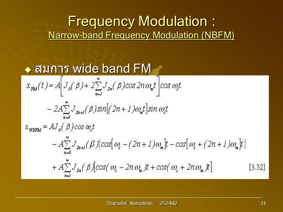 Tharadol Komolmis 252442 31 Frequency Modulation : Narrow-band Frequency Modulation (NBFM)  สมการ wide band FM