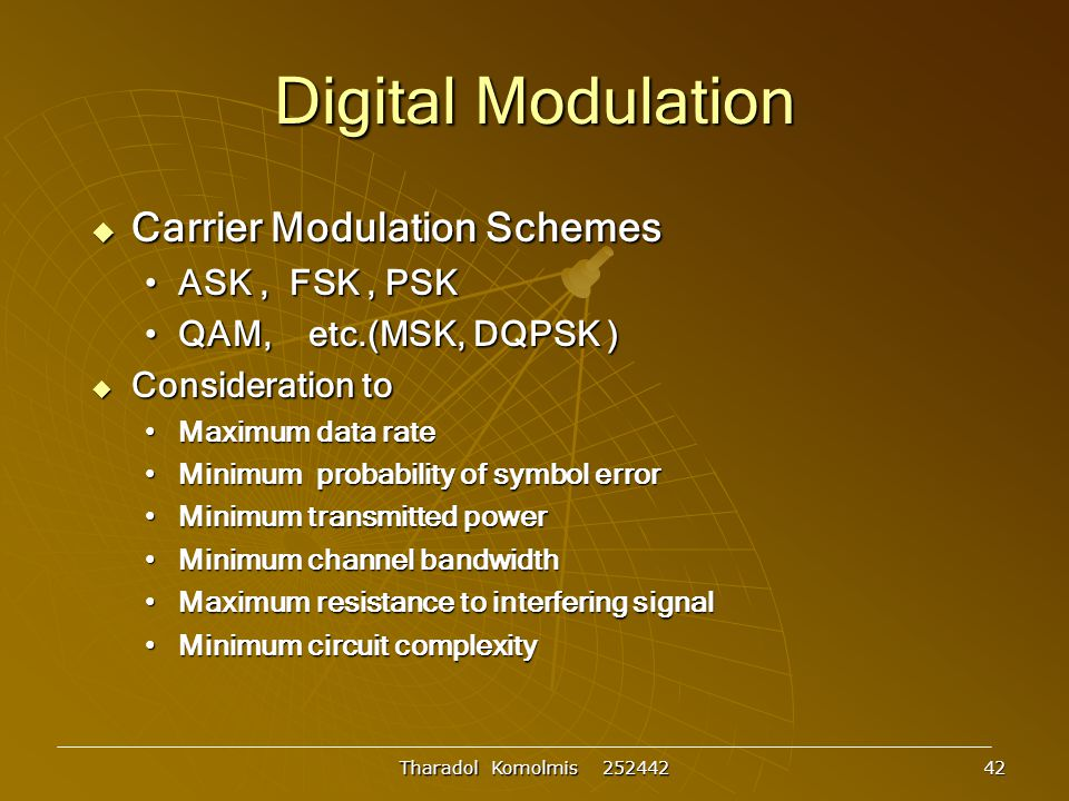Tharadol Komolmis 252442 42 Digital Modulation  Carrier Modulation Schemes ASK, FSK, PSKASK, FSK, PSK QAM, etc.(MSK, DQPSK )QAM, etc.(MSK, DQPSK ) 