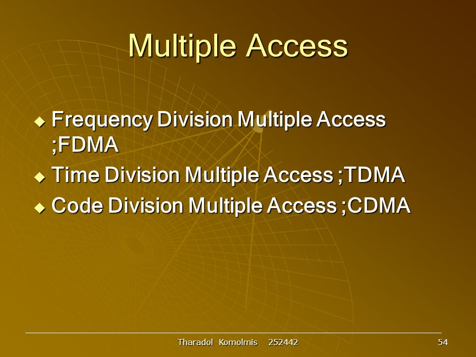 Tharadol Komolmis 252442 54 Multiple Access  Frequency Division Multiple Access ;FDMA  Time Division Multiple Access ;TDMA  Code Division Multiple