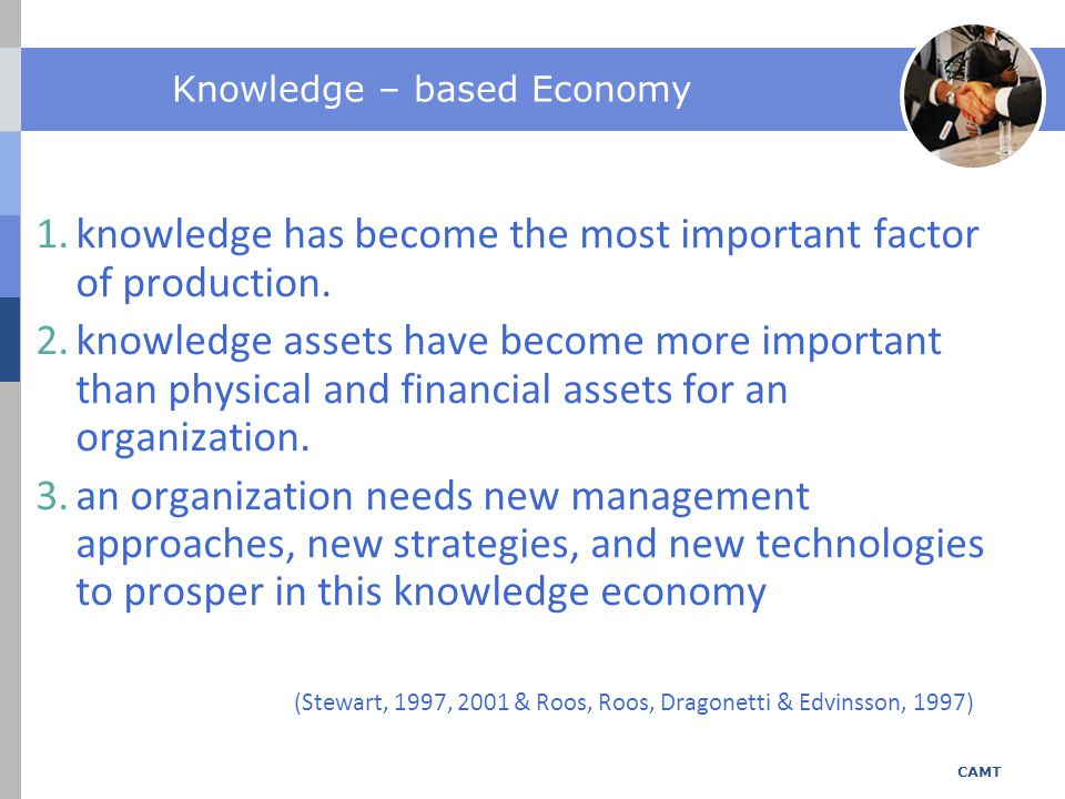 Knowledge – based Economy 1.knowledge has become the most important factor of production. 2.knowledge assets have become more important than physical
