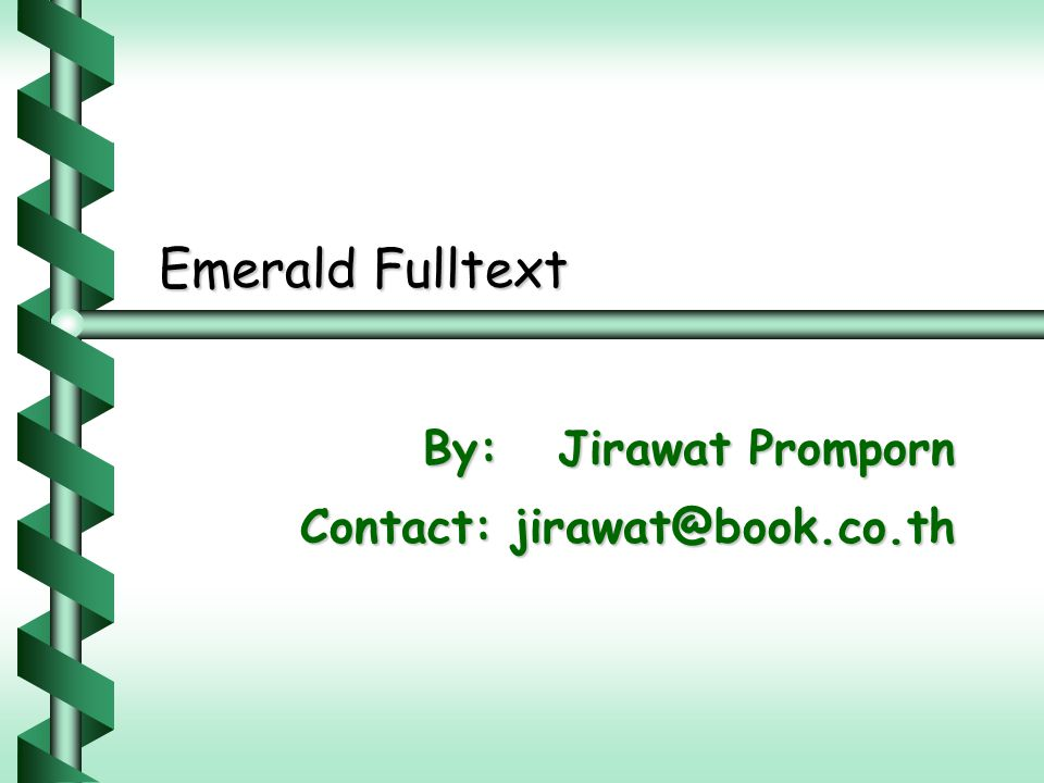 Emerald Fulltext By: Jirawat Promporn By: Jirawat Promporn Contact: jirawat@book.co.th
