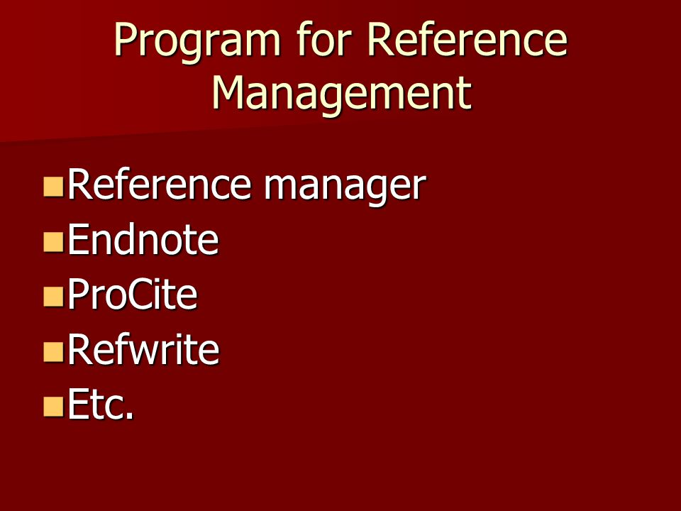 Program for Reference Management Reference manager Reference manager Endnote Endnote ProCite ProCite Refwrite Refwrite Etc.