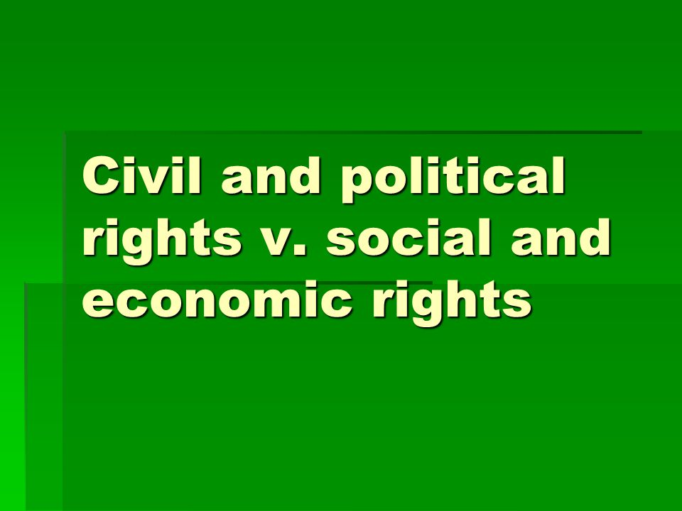 Civil and political rights v. social and economic rights
