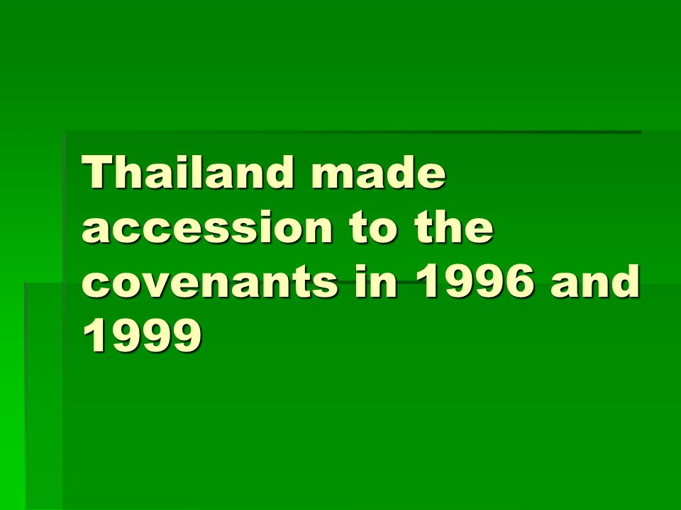 Thailand made accession to the covenants in 1996 and 1999
