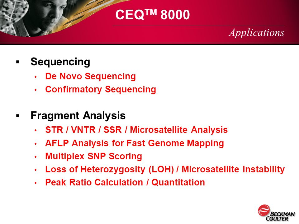  Sequencing De Novo Sequencing Confirmatory Sequencing  Fragment Analysis STR / VNTR / SSR / Microsatellite Analysis AFLP Analysis for Fast Genome M