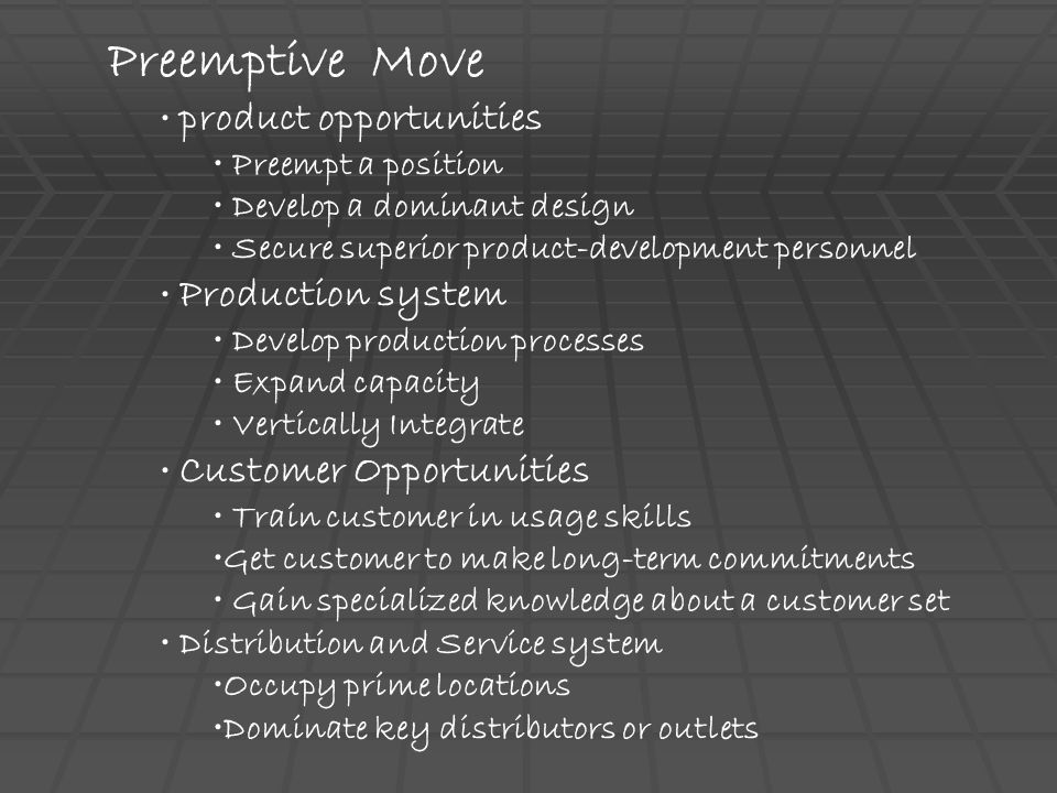 Preemptive Move product opportunities Preempt a position Develop a dominant design Secure superior product-development personnel Production system Dev