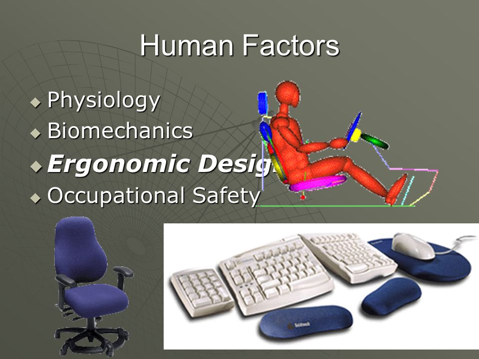 Human Factors  Physiology  Biomechanics  Ergonomic Design  Occupational Safety