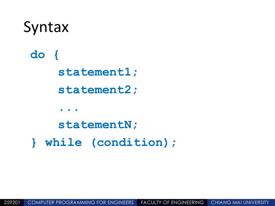 Syntax do { statement1; statement2;... statementN; } while (condition);