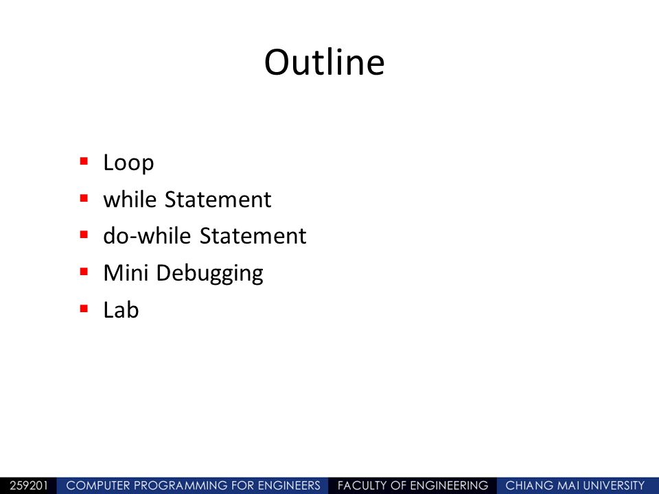 Outline  Loop  while Statement  do-while Statement  Mini Debugging  Lab