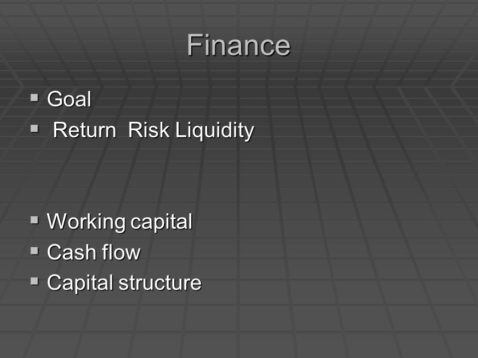 Finance  Goal  Return Risk Liquidity  Working capital  Cash flow  Capital structure