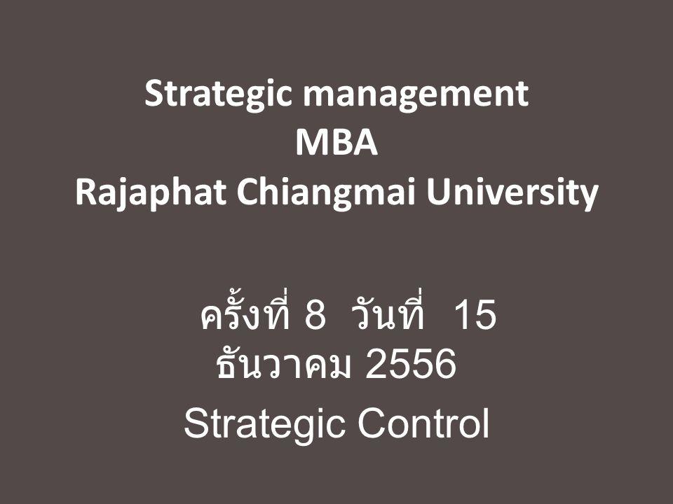 Strategic management MBA Rajaphat Chiangmai University ครั้งที่ 8 วันที่ 15 ธันวาคม 2556 Strategic Control