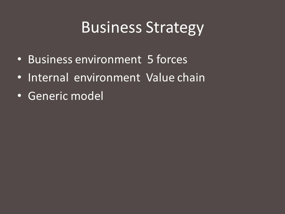 Business Strategy Business environment 5 forces Internal environment Value chain Generic model