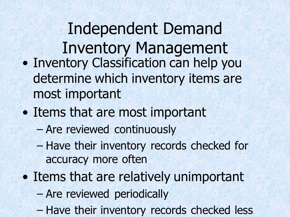 Identifying Important Inventory Items ABC Classification System Demand volume & value of items vary Classify inventory into 3 categories Class% of Items% of Dollars –A5 - 1570 - 80 –B3015 –C50 - 605 - 10
