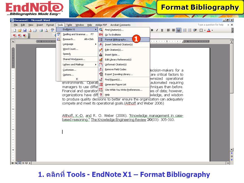 1. คลิกที่ Tools - EndNote X1 – Format Bibliography Format Bibliography 1
