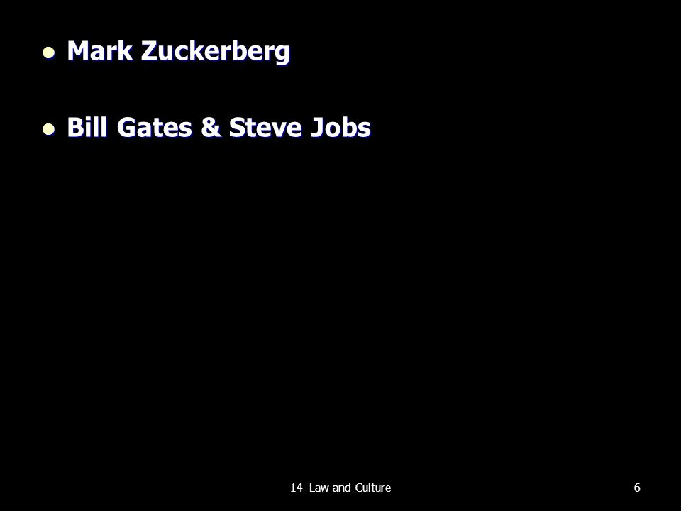 Mark Zuckerberg Mark Zuckerberg Bill Gates & Steve Jobs Bill Gates & Steve Jobs 614 Law and Culture