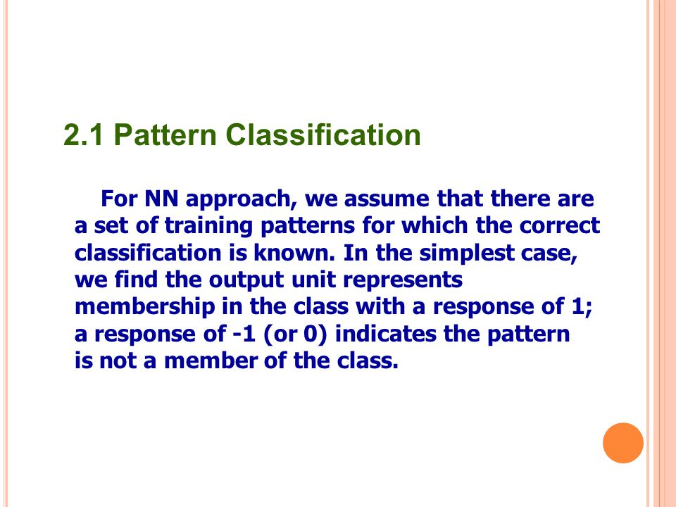 For NN approach, we assume that there are a set of training patterns for which the correct classification is known. In the simplest case, we find the