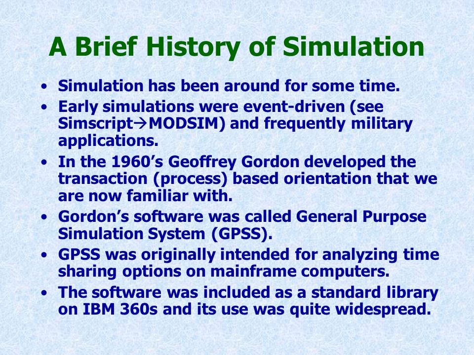A Brief History of Simulation Simulation has been around for some time.