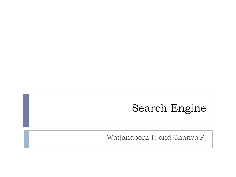 Search Engine Watjanaporn T. and Chanya F.
