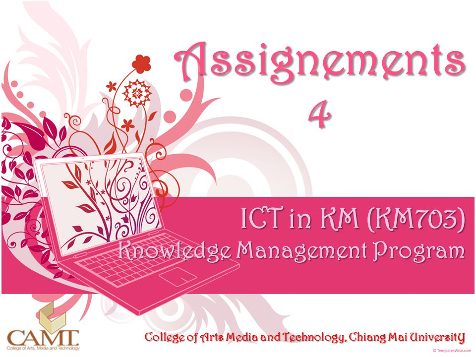 Assignements 4 ICT in KM (KM703) Knowledge Management Program College of Arts Media and Technology, Chiang Mai University