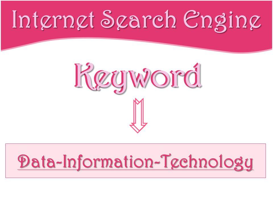 Internet Search Engine 1 : Google http://noom-ch2.blogspot.com/2010/02/data- information-information-technology.html