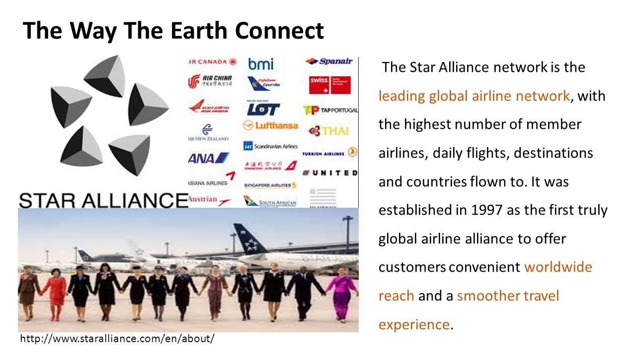 The Star Alliance network is the leading global airline network, with the highest number of member airlines, daily flights, destinations and countries flown to.