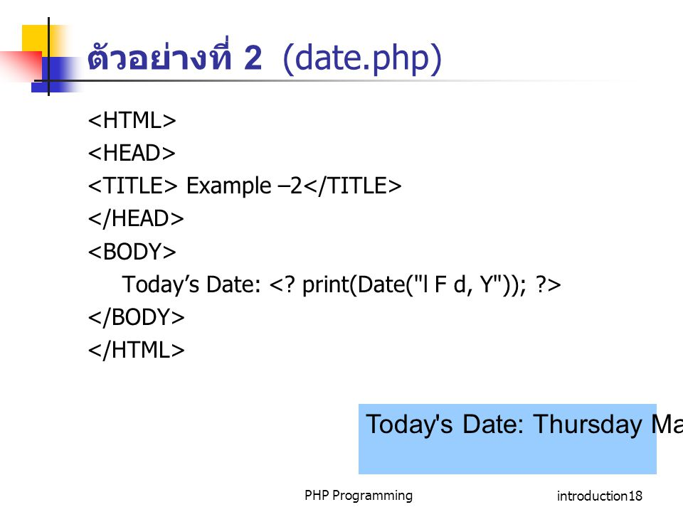PHP Programmingintroduction18 ตัวอย่างที่ 2 (date.php) Example –2 Today's Date: Today's Date: Thursday March 10, 2003