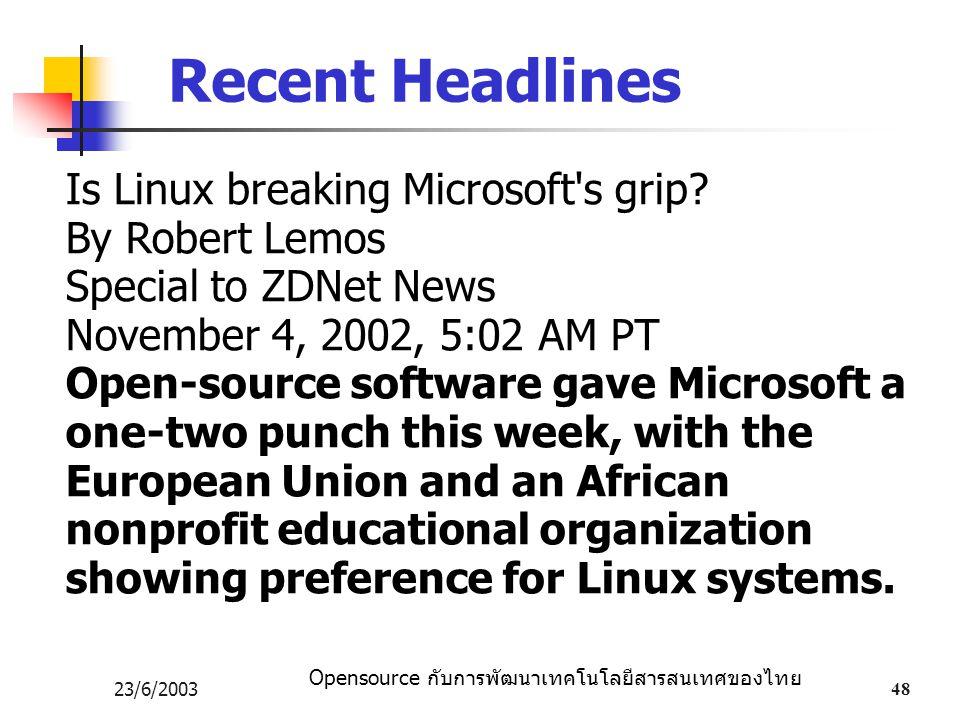 Opensource กับการพัฒนาเทคโนโลยีสารสนเทศของไทย 23/6/200348 Is Linux breaking Microsoft's grip? By Robert Lemos Special to ZDNet News November 4, 2002,