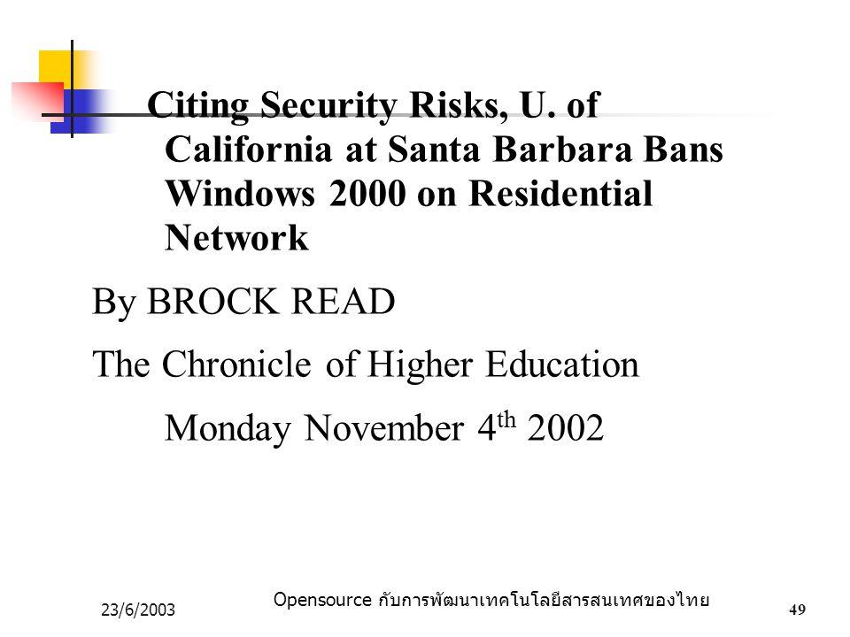 Opensource กับการพัฒนาเทคโนโลยีสารสนเทศของไทย 23/6/200349 Citing Security Risks, U. of California at Santa Barbara Bans Windows 2000 on Residential Ne
