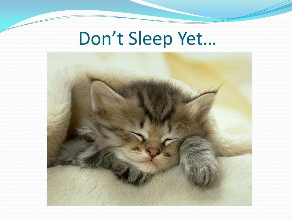 Don't Sleep Yet…