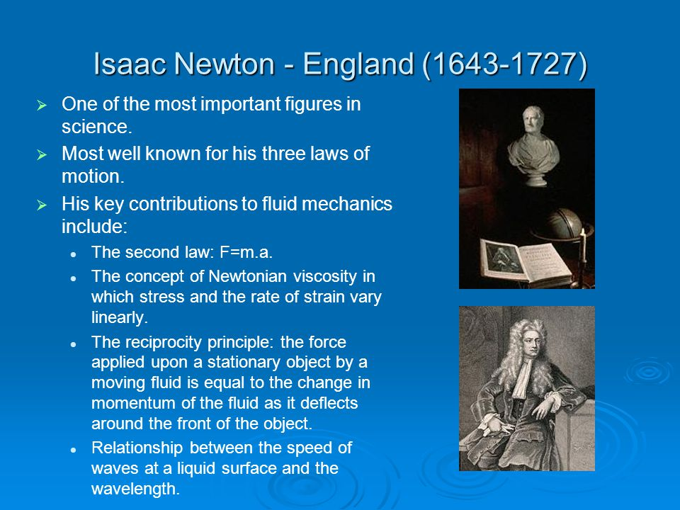 Isaac Newton - England (1643-1727)   One of the most important figures in science.   Most well known for his three laws of motion.   His key con
