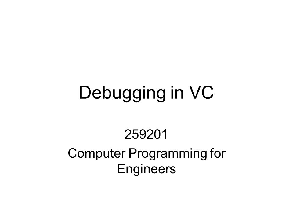 Debugging in VC 259201 Computer Programming for Engineers