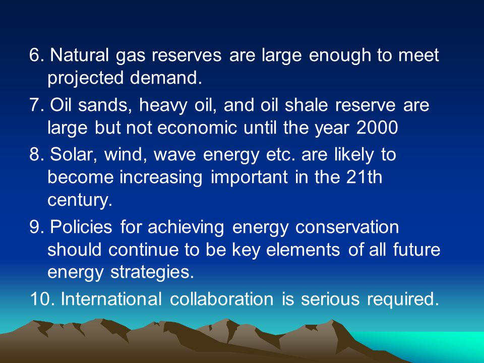 6.Natural gas reserves are large enough to meet projected demand.