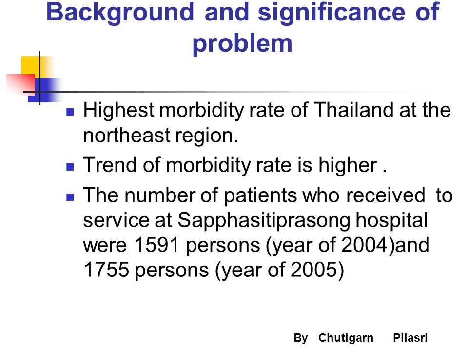 Background and significance of problem Highest morbidity rate of Thailand at the northeast region. Trend of morbidity rate is higher. The number of pa