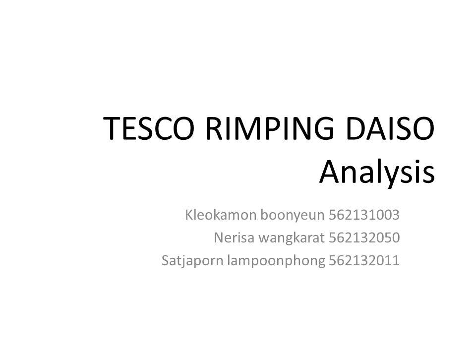TESCO RIMPING DAISO Analysis Kleokamon boonyeun 562131003 Nerisa wangkarat 562132050 Satjaporn lampoonphong 562132011