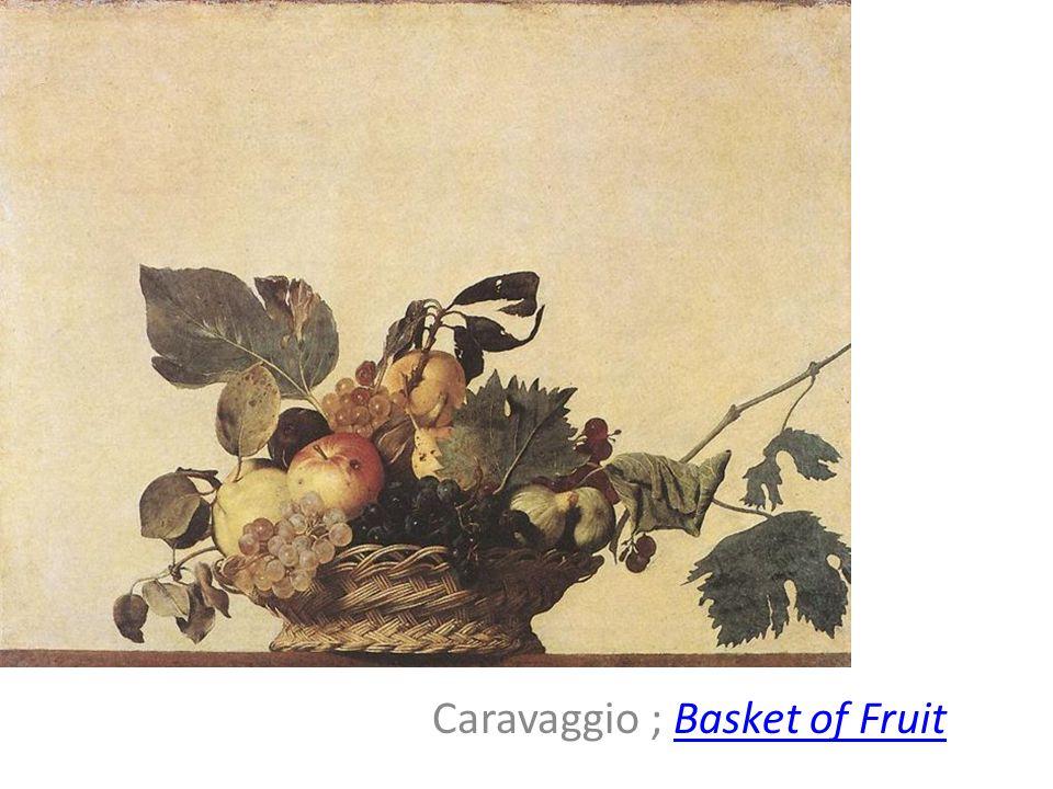 Caravaggio ; Basket of FruitBasket of Fruit