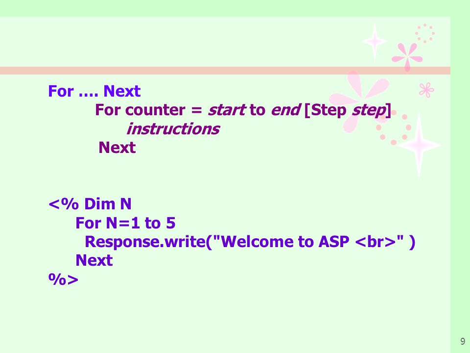 9 For …. Next For counter = start to end [Step step] instructions Next <% Dim N For N=1 to 5 Response.write(