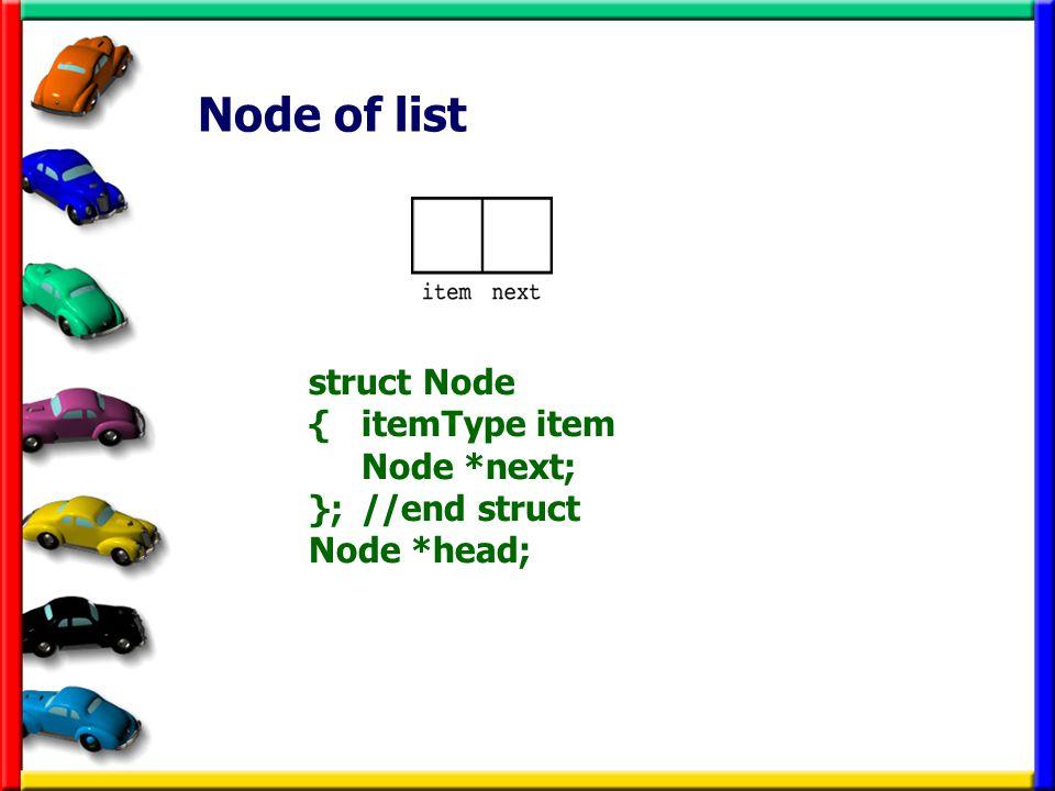 Node of list struct Node { itemType item Node *next; }; //end struct Node *head;