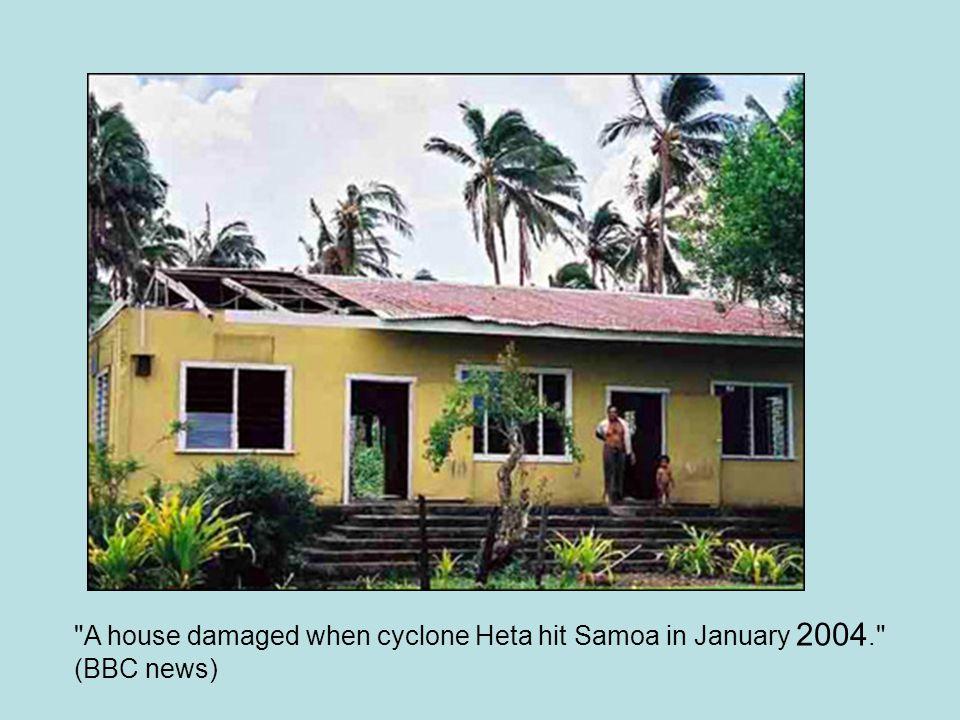 A house damaged when cyclone Heta hit Samoa in January 2004. (BBC news)