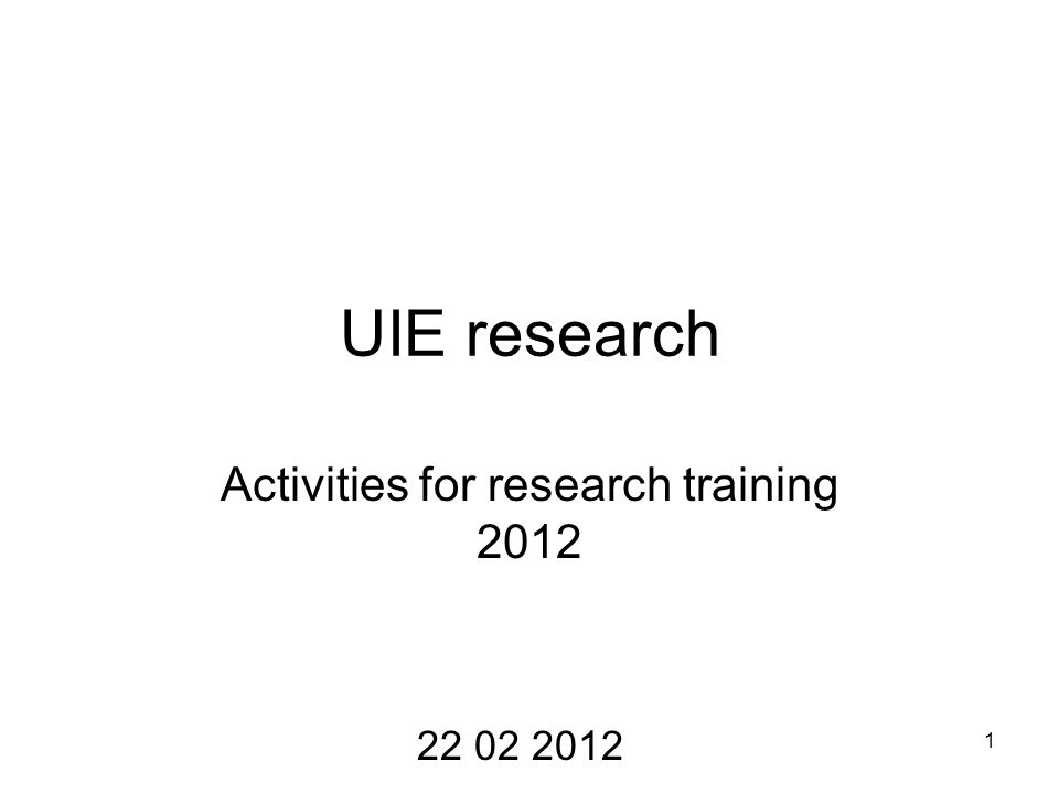 1 UIE research Activities for research training 2012 22 02 2012