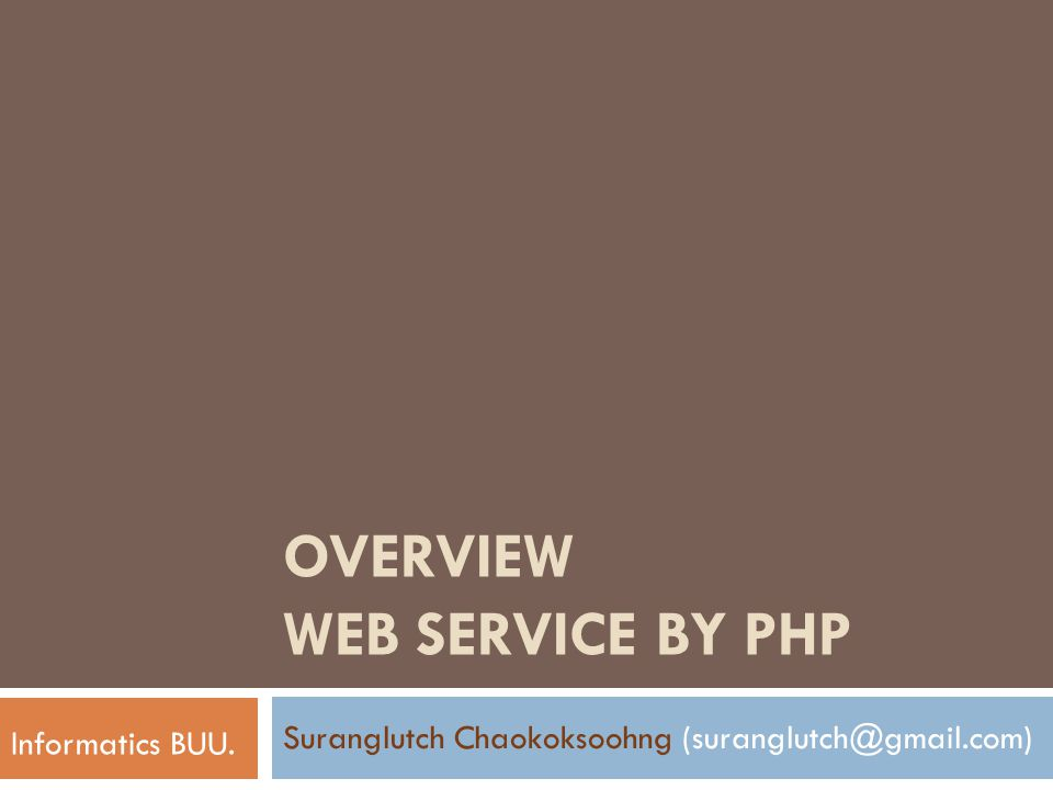 OVERVIEW WEB SERVICE BY PHP Suranglutch Chaokoksoohng (suranglutch@gmail.com) Informatics BUU.