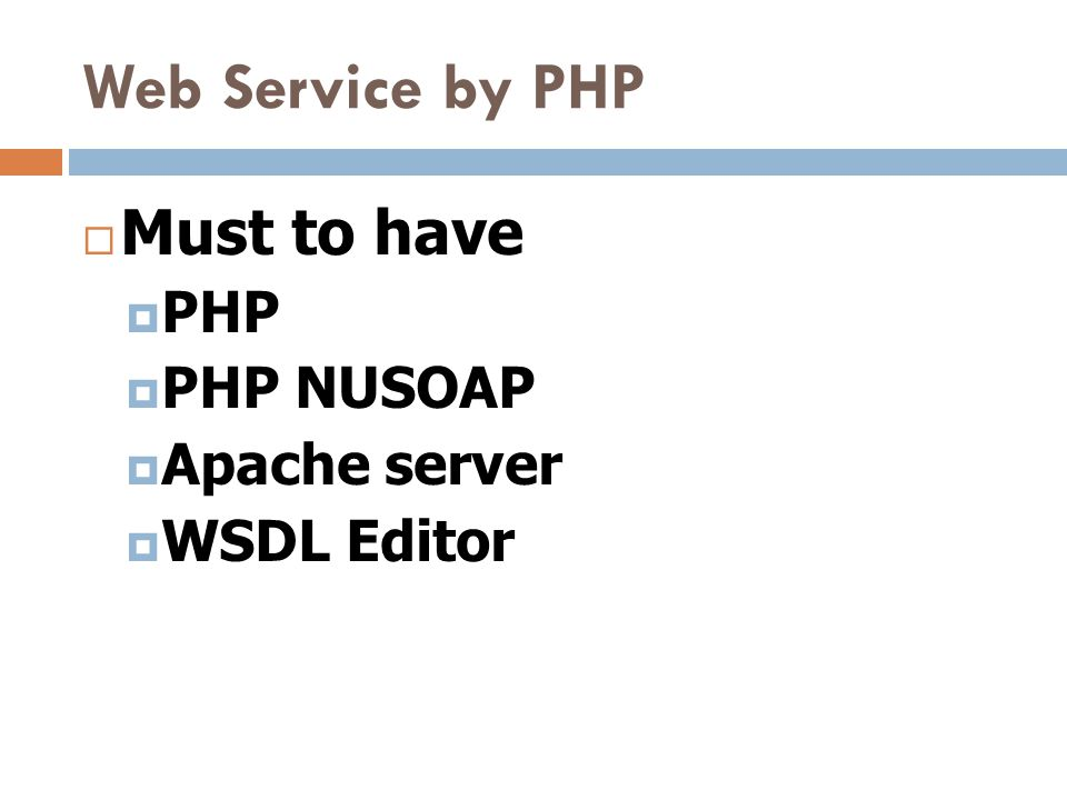 Web Service by PHP  Must to have  PHP  PHP NUSOAP  Apache server  WSDL Editor