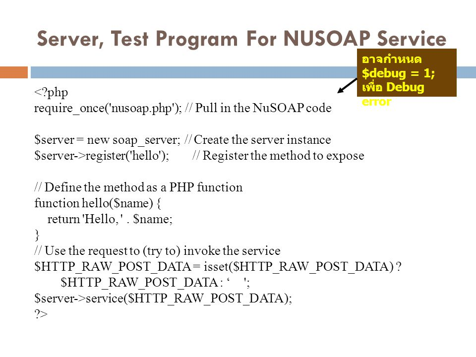 Server, Test Program For NUSOAP Service <?php require_once('nusoap.php'); // Pull in the NuSOAP code $server = new soap_server; // Create the server i