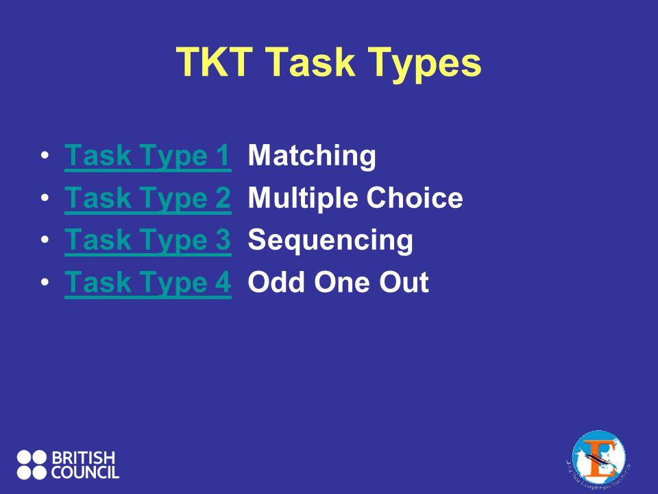TKT Task Types Task Type 1 MatchingTask Type 1 Task Type 2 Multiple ChoiceTask Type 2 Task Type 3 SequencingTask Type 3 Task Type 4 Odd One OutTask Ty