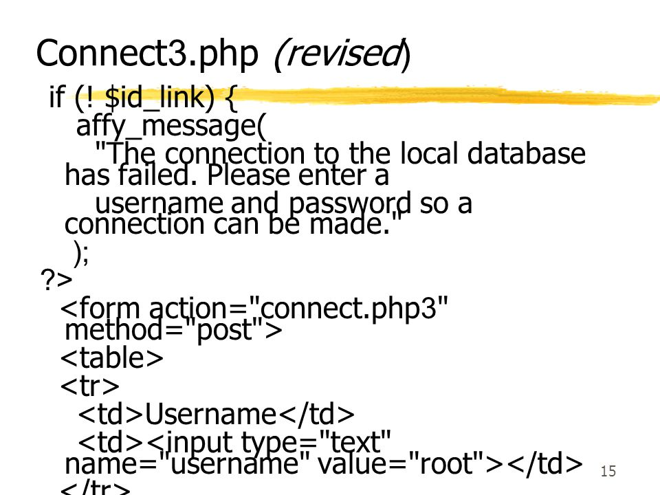 15 Connect3.php (revised) if (! $id_link) { affy_message(