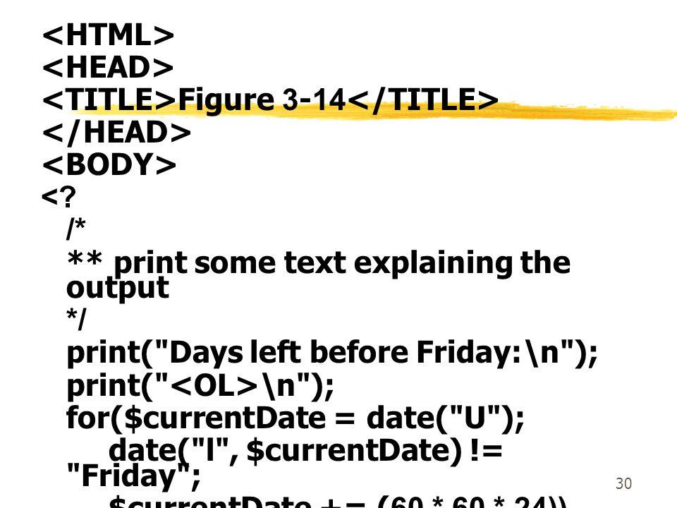 30 Figure 3-14 <? /* ** print some text explaining the output */ print(