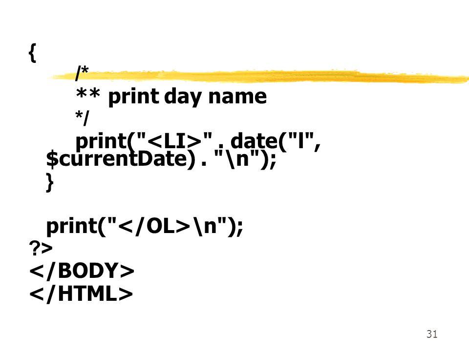 31 { /* ** print day name */ print(